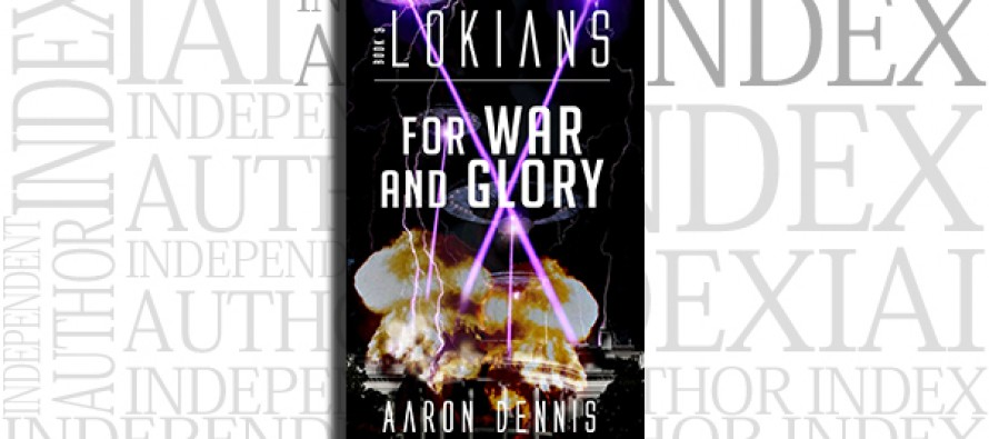 Lokians, Book 3: For War and Glory by Aaron Dennis