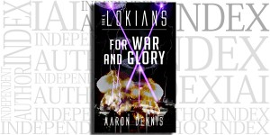 Lokians: Book 3 For War and Glory by Aaron Dennis