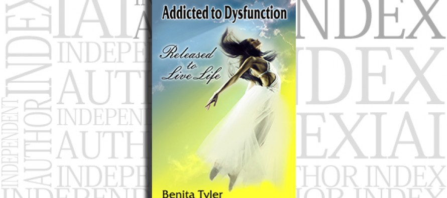 Addicted to Dysfunction: Released to Live Life Out Loud by Benita Tyler