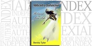 Addicted to Dysfunction: Released to Live Life Out Loud by Benita Tyler on the Independent Author Index