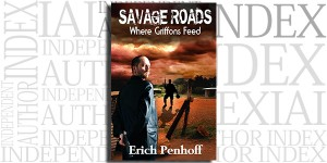 Savage Roads (Where Griffons Feed) by Erich Penhoff on the Independent Author Index