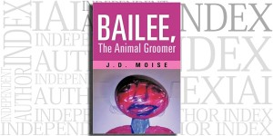 Bailee, The Animal Groomer by J. D. Moise on the Independent Author Index