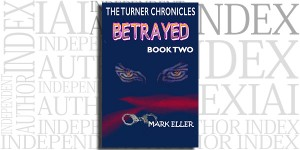 Betrayed, Book 2 of The Turner Chronicles by Mark Eller on the Independent Author Index