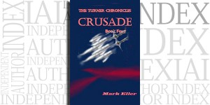 Crusade, Book 4 of The Turner Chronicles by Mark Eller on the Independent Author Index