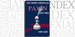 Pawn, Book 3 of The Turner Chronicles by Mark Eller on the Independent Author Index