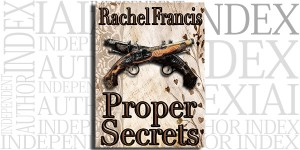 Proper Secrets by Rachel Francis on the Independent Author Index