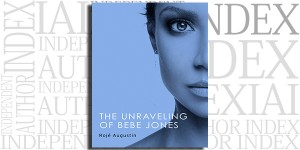 The Unraveling of Bebe Jones by Rojé Augustin on the Independent Author Index