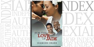 For the Love of Jade by Diamond Drake on the Independent Author Index
