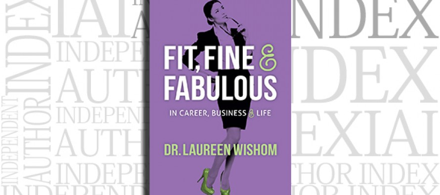 Fit, Fine & Fabulous in Career, Business & Life by Dr. Laureen Wishom