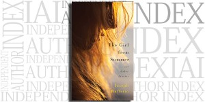 The Girl from Summer and Other Stories by Joseph Raffetto on the Independent Author Index
