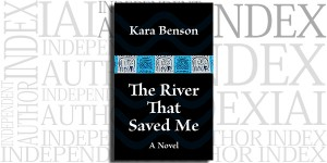 The River That Saved Me by Kara Benson on the Independent Author Index