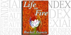 Life on Fire by Rachel Francis on the Independent Author Index
