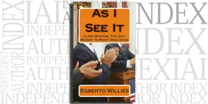 As I See It: Class Warfare The Only Resort To Right Wing Doom by Egberto Willies on the Independent Author Index