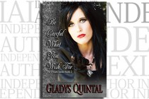 Be Careful What You Wish for by Gladys Quintal