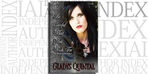 Be Careful What You Wish for by Gladys Quintal on the Independent Author Index