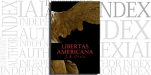 Libertas Americana by J.R. Ortiz on the Independent Author Index