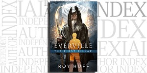 Everville: The First Pillar by Roy Huff on the Independent Author Index