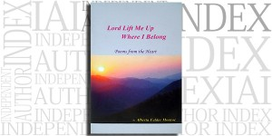 Lord Lift Me Up Where I Belong by Alberta Felder on the Independent Author Index