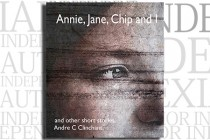 Annie, Jane, Chip and I And other short stories by Andre Clinchant