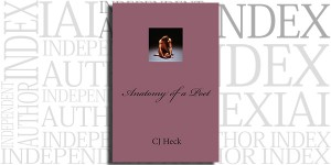 Anatomy of a Poet by C.J. Heck on the Independent Author Index