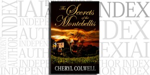 The Secrets of the Montebellis by Cheryl Colwell on the Independent Author Index