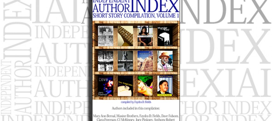 Independent Author Index Short Story Compilation, Volume 1 compiled by Faydra D. Fields