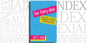 Your Poetry eBook: Quick & Easy Formatting for Kindle by D.L. Lang on the Independent Author Index