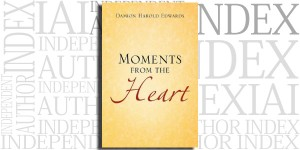 Moments From The Heart by Damion Harold Edwards on the Independent Author Index