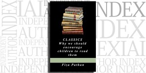Classics: Why we should encourage children to read them by Fiza Pathan on the Independent Author Index