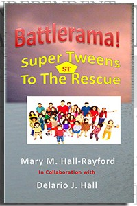 Battlerama! Super Tweens To The Rescue by Mary M. Hall-Rayford on the Independent Author Index