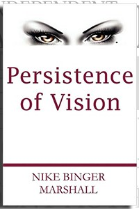 Persistence of Vision by Nike Binger Marshall on the Independent Author Index