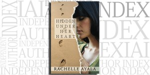Hidden Under Her Heart by Rachelle Ayala on the Independent Author Index