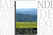 Whither Thou Goest: A Legacy of Sacrificial Love by Robert P. Holland