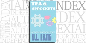 Tea & Sprockets: A Modern American Poetry Book by D.L. Lang on the Independent Author Index