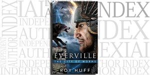 Everville: The City of Worms by Roy Huff on the Independent Author Index
