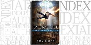 Everville: The Rise of Mallory by Roy Huff on the Independent Author Index