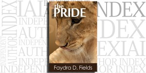 The Pride by Faydra D. Fields on the Independent Author Index