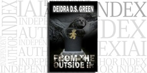 From the Outside In by Deidra D. S. Green on the Independent Author Index