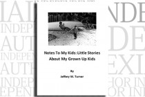 Notes To My Kids: Little Stories About My Grown Up Kids by Jeffery W. Turner