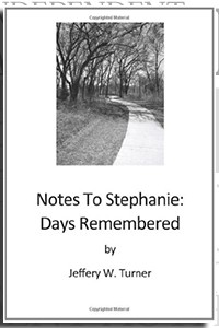 Notes To Stephanie: Days Remembered by Jeffery W. Turner on the Independent Author Index