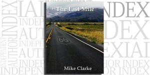 The Last Mile by Mike Clarke on the Independent Author Index
