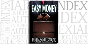 Easy Money: A Short Story by Pamela Samuels Young on the Independent Author Index