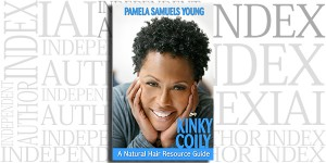 Kinky Coily: A Natural Hair Resource Guide by Pamela Samuels Young on the Independent Author Index