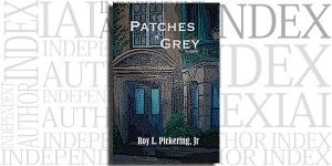 Patches of Grey by Roy L. Pickering Jr. on the Independent Author Index