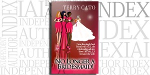 No Longer a Bridesmaid! by Terry Cato on the Independent Author Index