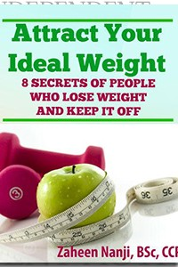 Attract Your Ideal Weight: 8 Secrets of People Who Lose Weight and Keep it Off by Zaheen Nanji on the Independent Author Index