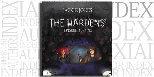The Wardens: Episode 1: Skins by Jackie Jones on the Independent Author Index