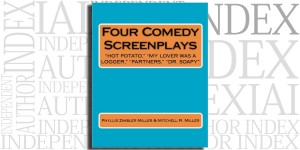 Four Comedy Screenplays by Phyllis Zimbler Miller & Mitchell R. Miller on the Independent Author Index
