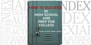 How to Succeed in High School and Prep for College by Phyllis Zimbler Miller on the Independent Author Index