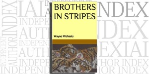 Brothers in Stripes by Wayne Michaels on the Independent Author Index